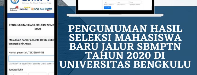 PENGUMUMAN HASIL SELEKSI MAHASISWA BARU JALUR SBMPTN TAHUN 2020 DI UNIVERSITAS BENGKULU