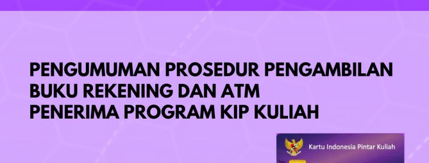 Pengumuman Prosedur Pengambilan Buku Rekening dan ATM bagi Mahasiswa Baru Penerima Program KIP-Kuliah Reguler