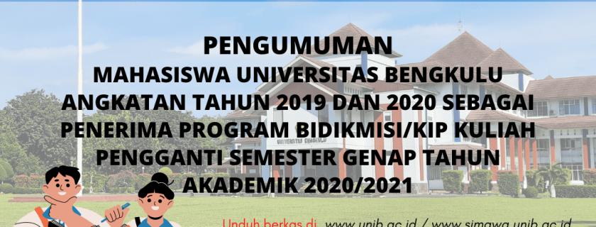 PENGUMUMAN Penerima Program Bidikmisi/KIP Kuliah Pengganti Semester Genap Tahun Akademik 2020/2021 Mahasiswa Universitas Bengkulu Angkatan Tahun 2019 dan 2020