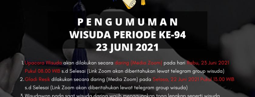 P E N G U M U M A N WISUDA PERIODE KE-94 23 Juni 2021
