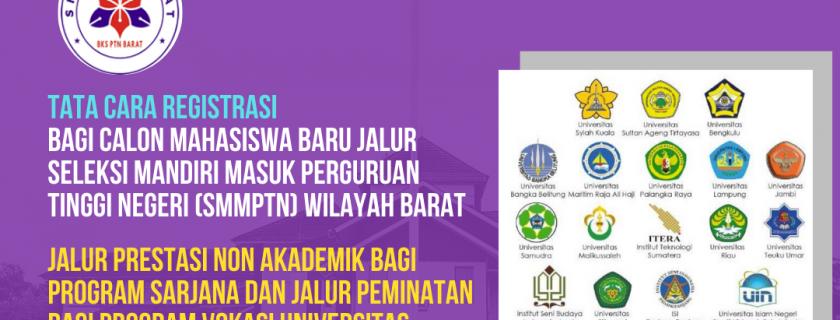 TATA CARA REGISTRASI BAGI CALON MAHASISWA BARU JALUR SELEKSI MANDIRI MASUK PERGURUAN TINGGI NEGERI (SMMPTN) WILAYAH BARAT JALUR PRESTASI NON AKADEMIK BAGI PROGRAM SARJANA DAN JALUR PEMINATAN BAGI PROGRAM VOKASI UNIVERSITAS BENGKULU TAHUN 2021